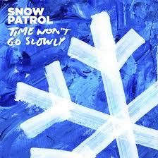 TIME WON'T GO SLOWLY - SNOW PATROL