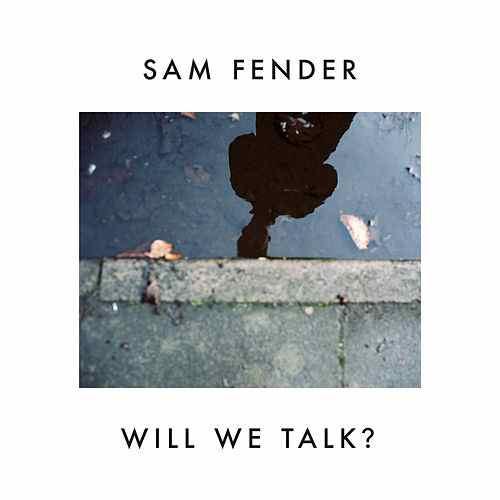 WILL WE TALK - SAM FENDER
